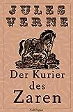 Jules Verne - Michael Strogoff - Der Kurier des Zaren - Illustrierte Fassung: Ein Abenteuer in 2 B�nden (Jules Verne bei Null Papier)