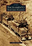 Sacramento Northern Railway (Images of Rail)