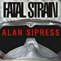 The Fatal Strain: On the Trail of Avian Flu and the Coming Pandemic (       UNABRIDGED) by Alan Sipress Narrated by George K. Wilson