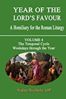 Year of the Lord's Favour. a Homiliary for the Roman Liturgy. Volume 4: The Temporal Cycle: Weekdays Through the Year