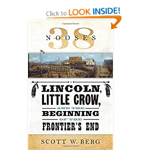38 Nooses: Lincoln, Little Crow, and the Beginning of the Frontier&#39;s End