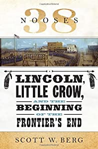 38 Nooses: Lincoln, Little Crow, and the Beginning of the Frontiers End