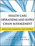 img - for Health Care Operations and Supply Chain Management: Strategy, Operations, Planning, and Control book / textbook / text book