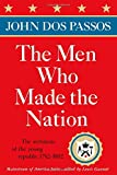 The Men Who Made the Nation: The architects of the young republic 1782-1802 (0385513623) by Dos Passos, John