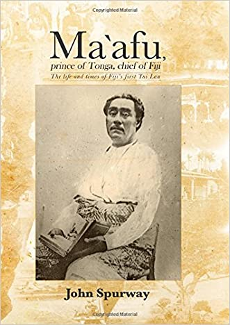 Ma`afu, prince of Tonga, chief of Fiji: The life and times of Fiji's first Tui Lau