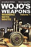 Wojo's Weapons: Winning With White (Volume 1)