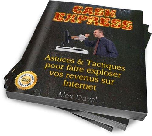 Couverture du livre Cash Express: Astuces & Tactiques Pour Faire Exploser Vos Revenus Sur Internet