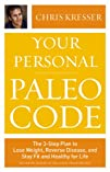 Your Personal Paleo Code: The 3-Step Plan to Lose Weight, Reverse Disease, and Stay Fit and Healthy…