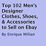 Top 102 Men's Designer Clothes, Shoes, & Accessories to Sell on Ebay | Enrique Milian