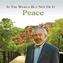 In the World but Not of It: Peace  by David R. Hawkins Narrated by David R. Hawkins