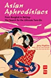 Asian Aphrodisiacs: From Bangkok to Beijing - the Search for the Ultimate Turn-on (0794603963) by Jerry Hopkins