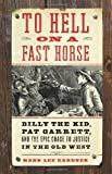 img - for To Hell on a Fast Horse: Billy the Kid, Pat Garrett, and the Epic Chase to Justice in the Old West 1st (first) Edition by Gardner, Mark Lee published by William Morrow (2010) Hardcover book / textbook / text book