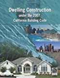 Dwelling Construction Under the 2007 California Building Code, Revised Edition