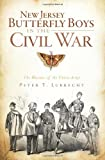 Peter T. Lubrecht New Jersey Butterfly Boys in the Civil War: The Hussars of the Union Army