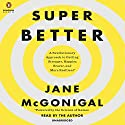 SuperBetter: A Revolutionary Approach to Getting Stronger, Happier, Braver and More Resilient - Powered by the Science of Games Audiobook by Jane McGonigal Narrated by Jane McGonigal