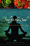 Steven J. Rosen Food for the Soul: Vegetarianism and Yoga Traditions