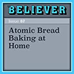 Atomic Bread Baking at Home | Aaron Bobrow-Strain