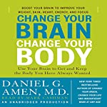 Change Your Brain, Change Your Body: Use Your Brain to Get and Keep the Body You Have Always Wanted | Daniel G. Amen