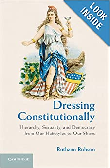 Download e-book Dressing Constitutionally: Hierarchy, Sexuality, and Democracy from Our Hairstyles to Our Shoes
