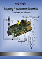 Raspberry Pi Measurement Electronics: hardware and software (English Edition)