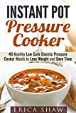 Instant Pot Pressure Cooker: 40 Healthy Low Carb Electric Pressure Cooker Meals to Lose Weight and Save Time (UPDATED) (Low Carb & Pressure Cooker Recipes)
