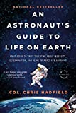 [(An Astronaut's Guide to Life on Earth: What Going to Space Taught Me about Ingenuity, Determination, and Being Prepared for Anything)] [Author: Chris Hadfield] published on (April, 2015)