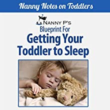 Getting Your Toddler to Sleep: A Nanny P Blueprint (Book 3) (       UNABRIDGED) by Nanny P. Narrated by Gwendolyn Druyor