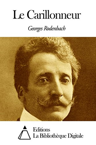 Georges Rodenbach - Le Carillonneur (French Edition)