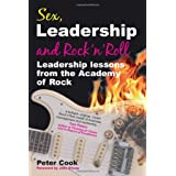 Sex, Leadership and Rock'n'Roll: Leadership lessons from the Academy of Rockby Peter Cook