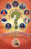 img - for Who Should Be Worshipped? book / textbook / text book