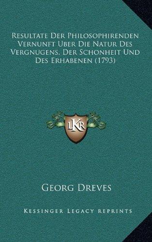 Resultate Der Philosophirenden Vernunft Uber Die Natur Des Vergnugens, Der Schonheit Und Des Erhabenen (1793)