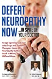 Defeat Neuropathy Now!: Inspite of Your Doctor