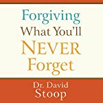 Forgiving What You'll Never Forget | David Stoop