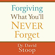 Forgiving What You'll Never Forget Audiobook by David Stoop Narrated by Tom Hatting