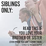 Siblings Only: Read This If You Love Your Brother or Sister (Even When You Can't Stand Them) | January Nelson,Melanie Berliet - editor