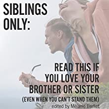 Siblings Only: Read This If You Love Your Brother or Sister (Even When You Can't Stand Them) Audiobook by January Nelson, Melanie Berliet - editor Narrated by Bailey Carr