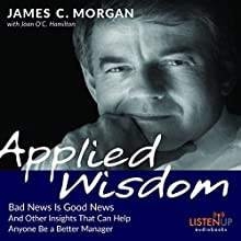 Applied Wisdom: Bad News Is Good News and Other Insights That Can Help Anyone Be a Better Manager Audiobook by James C Morgan, Joan O'C. Hamilton Narrated by Dan Triandiflou
