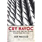 Cry Havoc: The Arms Race and the Second World War, 1931-41: The Global Arms Race 1931-41by Joe Maiolo