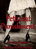 img - for Petticoat Punishment - Perverse Pleasures of a Dominant Woman's Revenge (Femdom Fiction Books of Female Domination and Male Submissive) book / textbook / text book