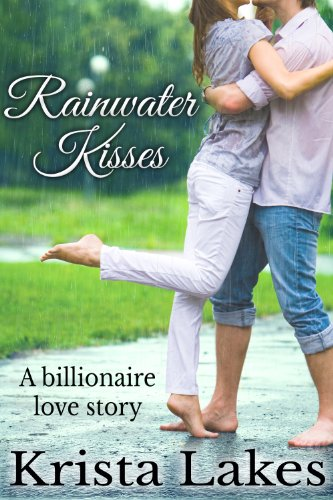Rainwater Kisses: A Billionaire Love Story by Krista Lakes