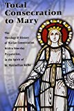 Total Consecration to Mary (Spouse of the Spirit): A Seven-day Preparation for Individuals or Groups in the Spirit of St. Maximilian Kolbe