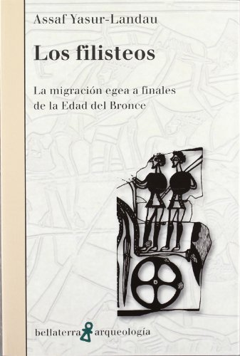 Filisteos, los - la migracion egea a finales de la edad del bronce (Arqueologia (bellaterra))