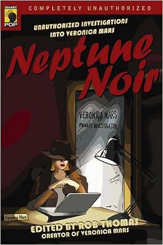 Neptune Noir: Unauthorized Investigations into Veronica Mars (Smart Pop series)