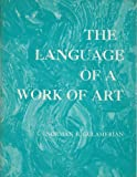 img - for The Language of a Work of Art: The Principles of Appreciation and Creation of Works of Art 1st Edition (First Edition) book / textbook / text book