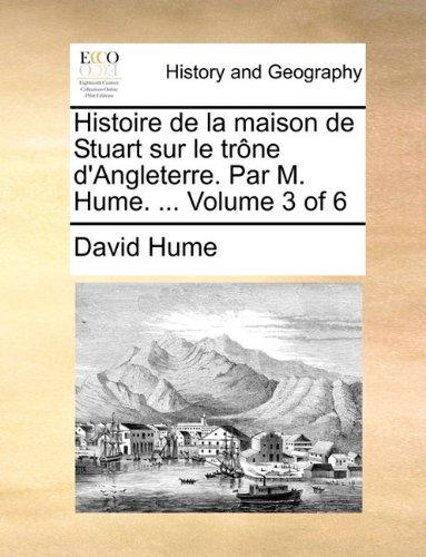 Histoire de la maison de Stuart sur le trône d'Angleterre. Par M. Hume. ...  Volume 3 of 6