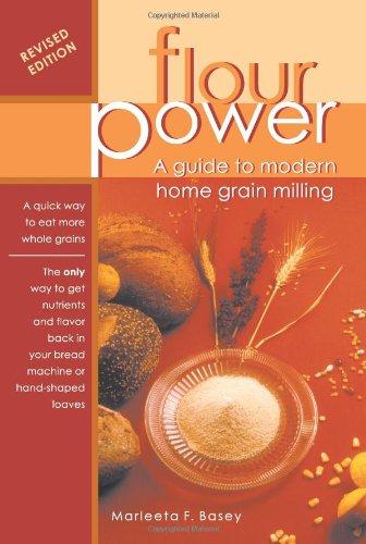 Flour Power: A Guide To Modern Home Grain Milling by Marleeta F. Basey