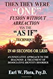 """Then They Were """"One"""": Fusion Without Abreaction Via The """"As If"""" Technique In 60 Seconds Or Less An Innovative Approach To The Diagnosis & Treatment Of Dissociative Identity Disorder"""