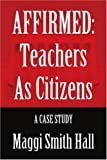 img - for AFFIRMED: Teachers as Citizens: A Case Study by Hall Maggi (2006-02-27) Paperback book / textbook / text book