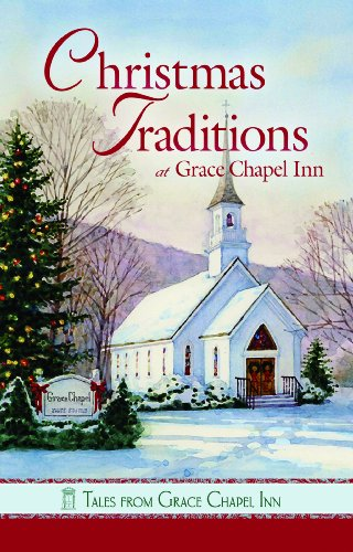 Christmas Traditions at Grace Chapel Inn (Tales from Grace Chapel Inn series)