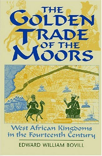 The Golden Trade of the Moors: West African Kingdoms in...